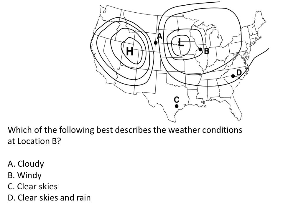 Which of the following best describes the weather conditions at Location B