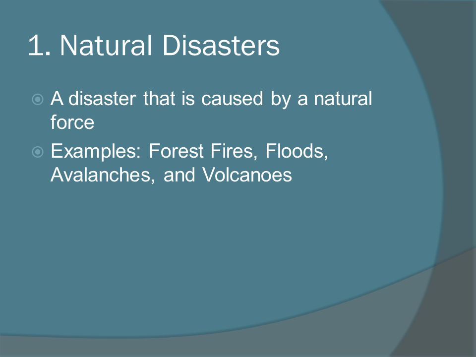 1. Natural Disasters A disaster that is caused by a natural force