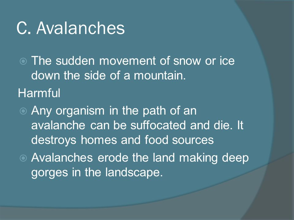 C. Avalanches The sudden movement of snow or ice down the side of a mountain. Harmful.