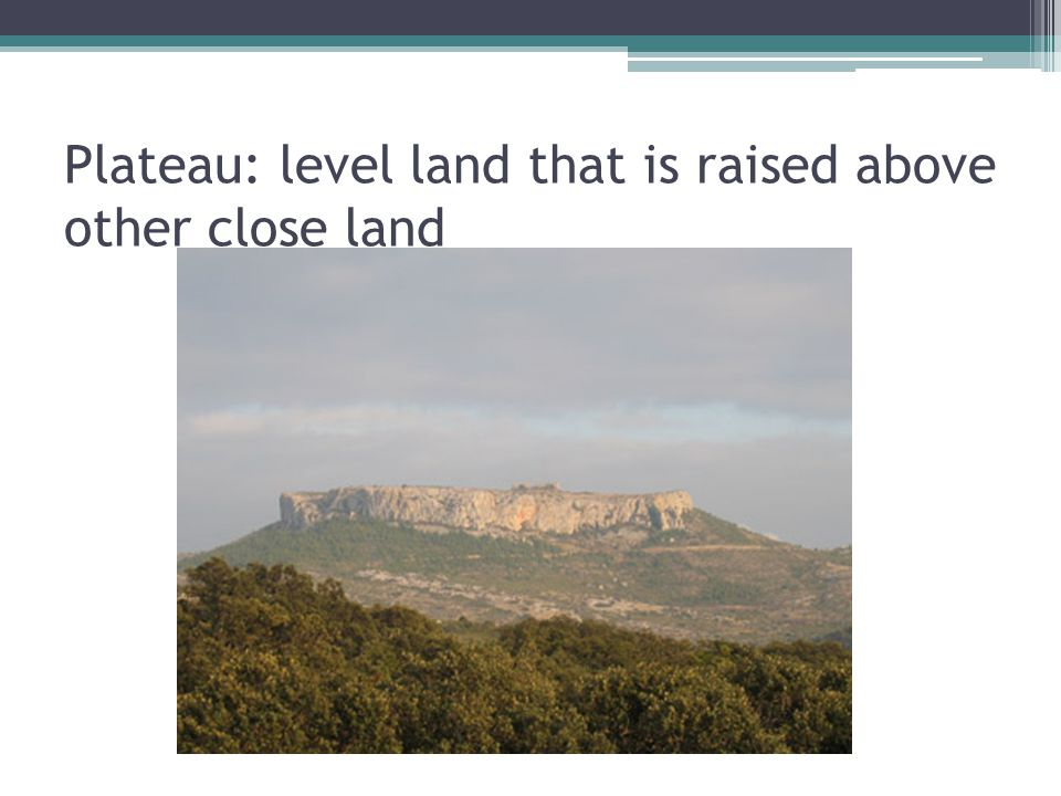 Plateau: level land that is raised above other close land