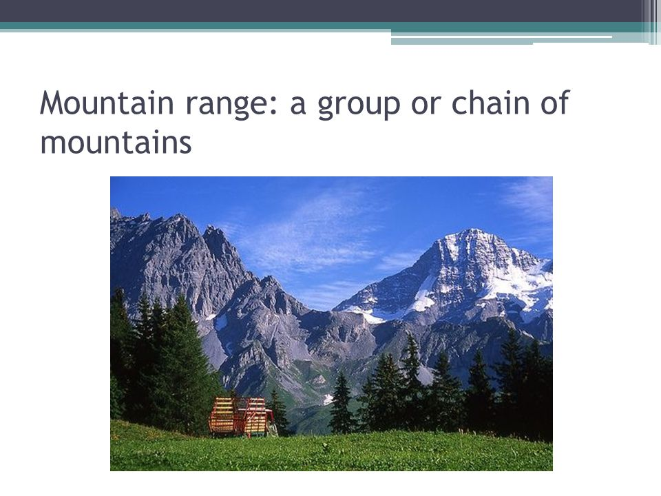 Mountain range: a group or chain of mountains