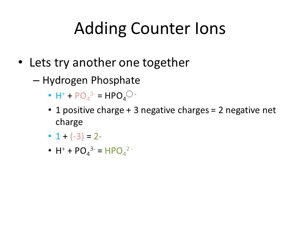 Adding Counter Ions Lets try another one together Hydrogen Phosphate