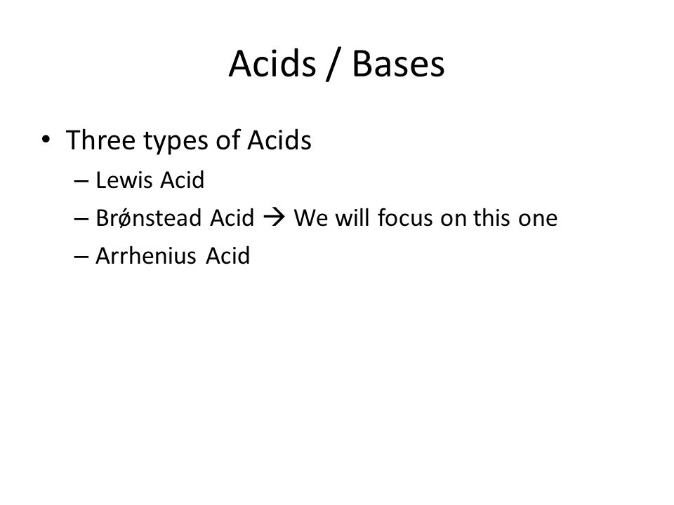 Acids / Bases Three types of Acids Lewis Acid