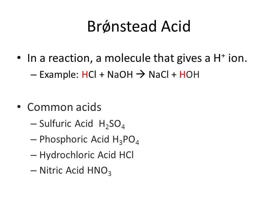 Brǿnstead Acid In a reaction, a molecule that gives a H+ ion.
