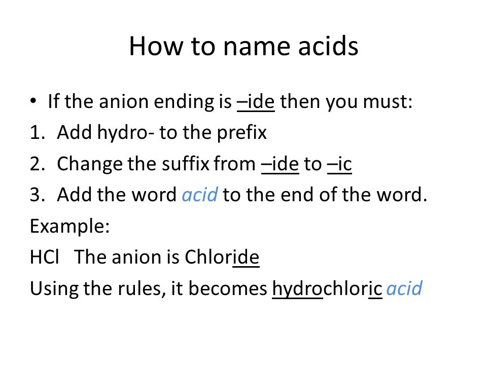 How to name acids If the anion ending is –ide then you must: