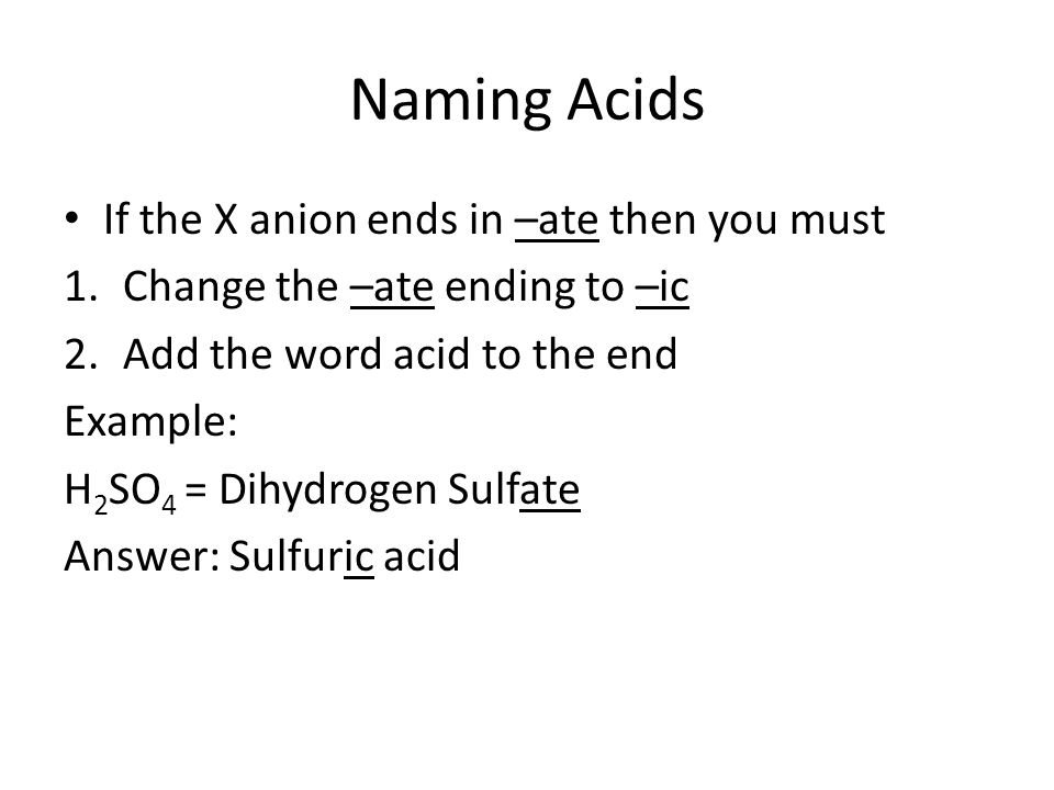 Naming Acids If the X anion ends in –ate then you must
