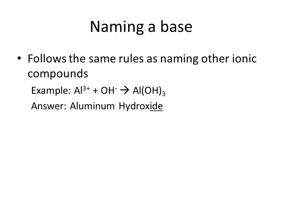 Naming a base Follows the same rules as naming other ionic compounds