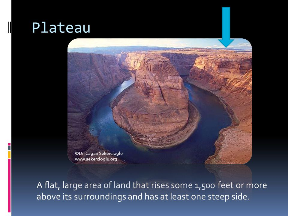 Plateau A flat, large area of land that rises some 1,500 feet or more