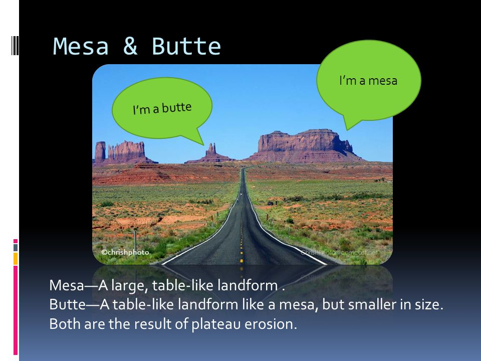 Mesa & Butte Mesa—A large, table-like landform .
