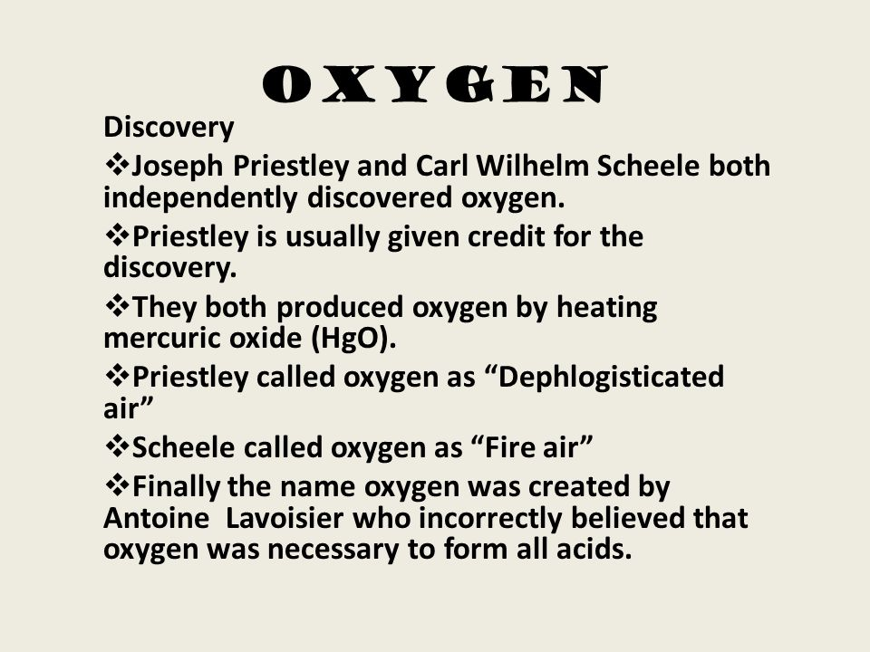 Oxygen Discovery. Joseph Priestley and Carl Wilhelm Scheele both independently discovered oxygen.