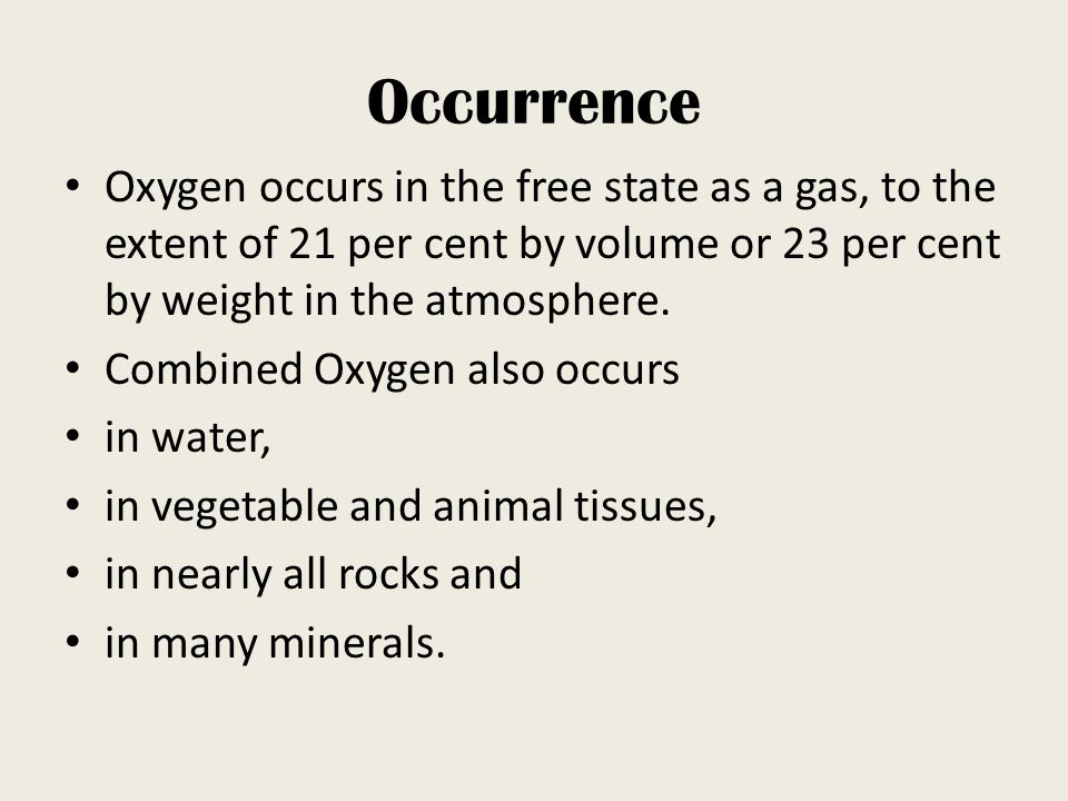 Occurrence Oxygen occurs in the free state as a gas, to the extent of 21 per cent by volume or 23 per cent by weight in the atmosphere.