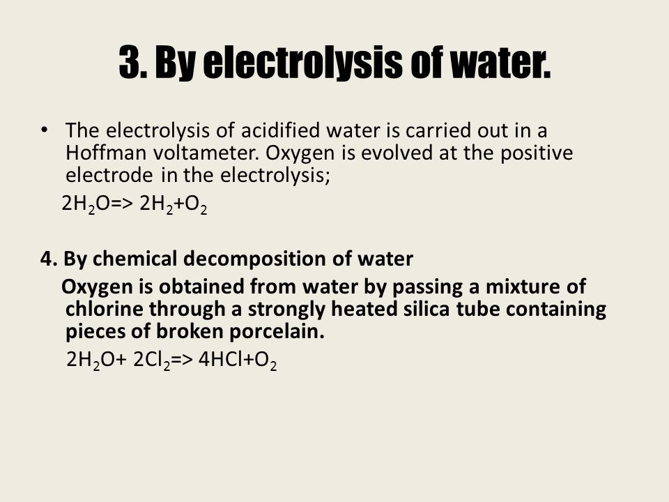 3. By electrolysis of water.