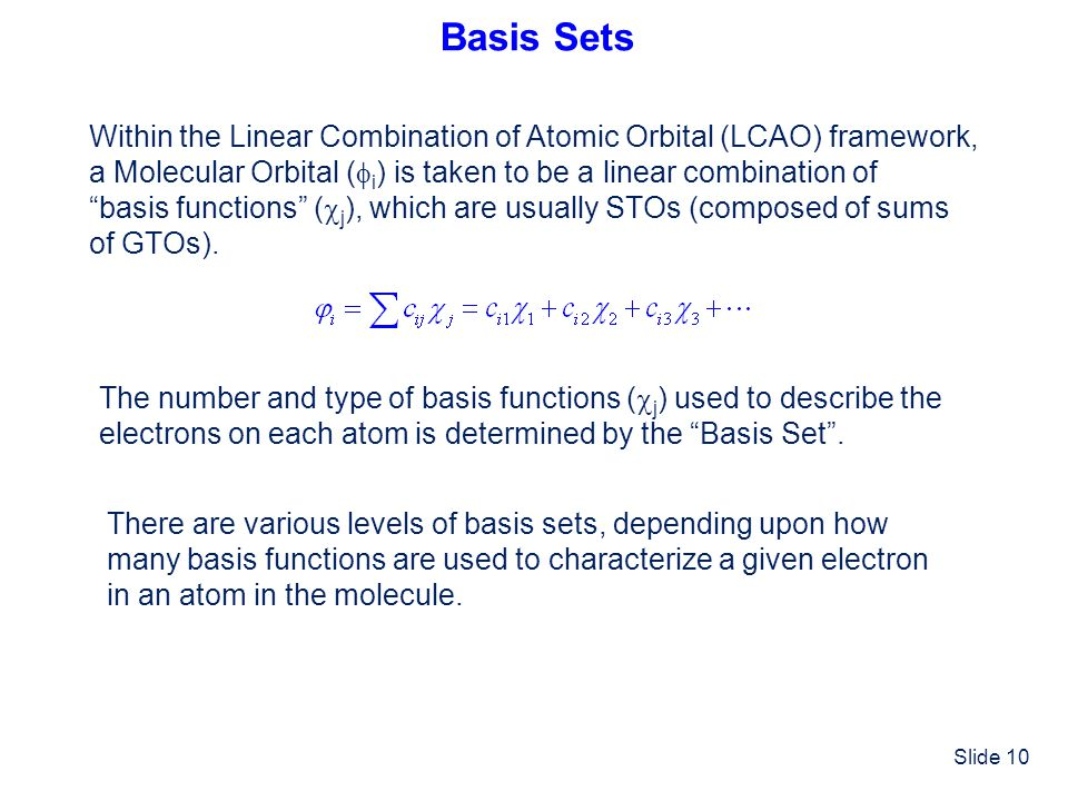 Basis Sets Within the Linear Combination of Atomic Orbital (LCAO) framework, a Molecular Orbital (i) is taken to be a linear combination of.
