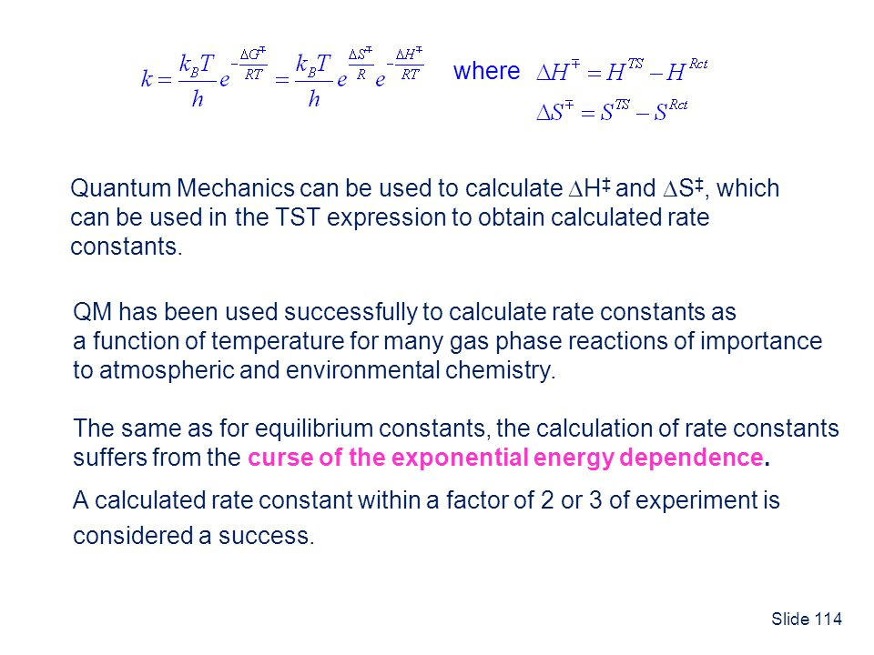 where Quantum Mechanics can be used to calculate H‡ and S‡, which. can be used in the TST expression to obtain calculated rate.