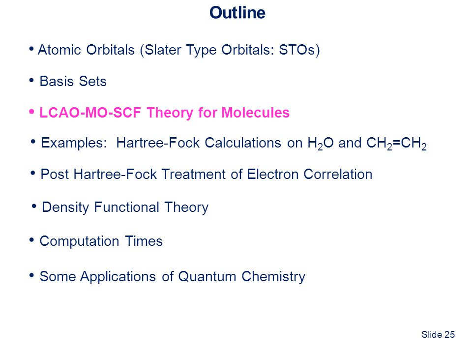 Outline • Atomic Orbitals (Slater Type Orbitals: STOs) • Basis Sets. • LCAO-MO-SCF Theory for Molecules.