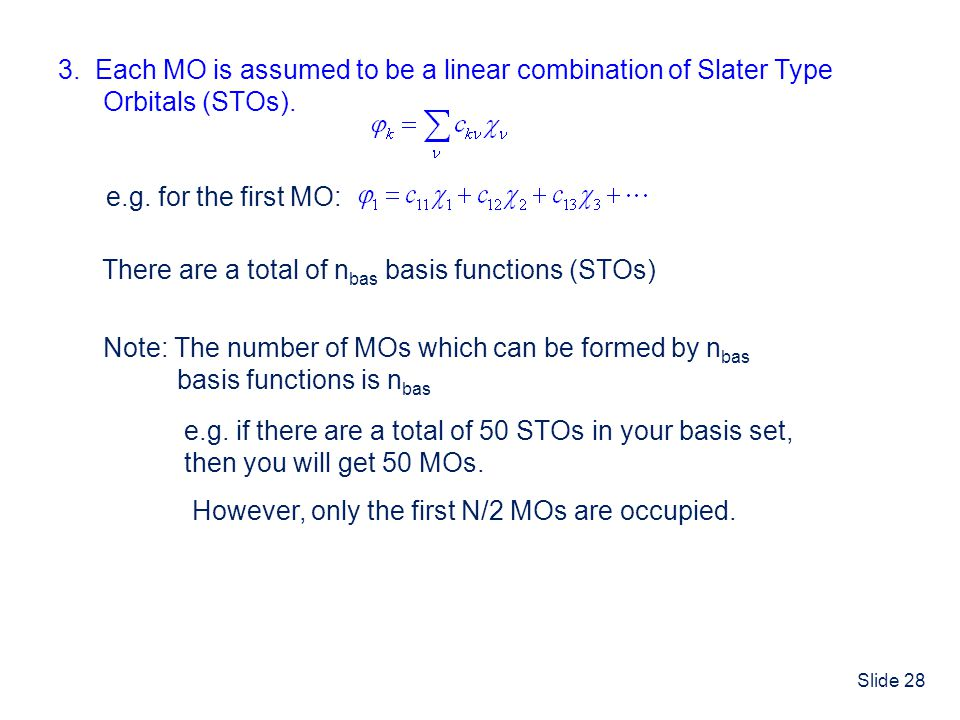 3. Each MO is assumed to be a linear combination of Slater Type