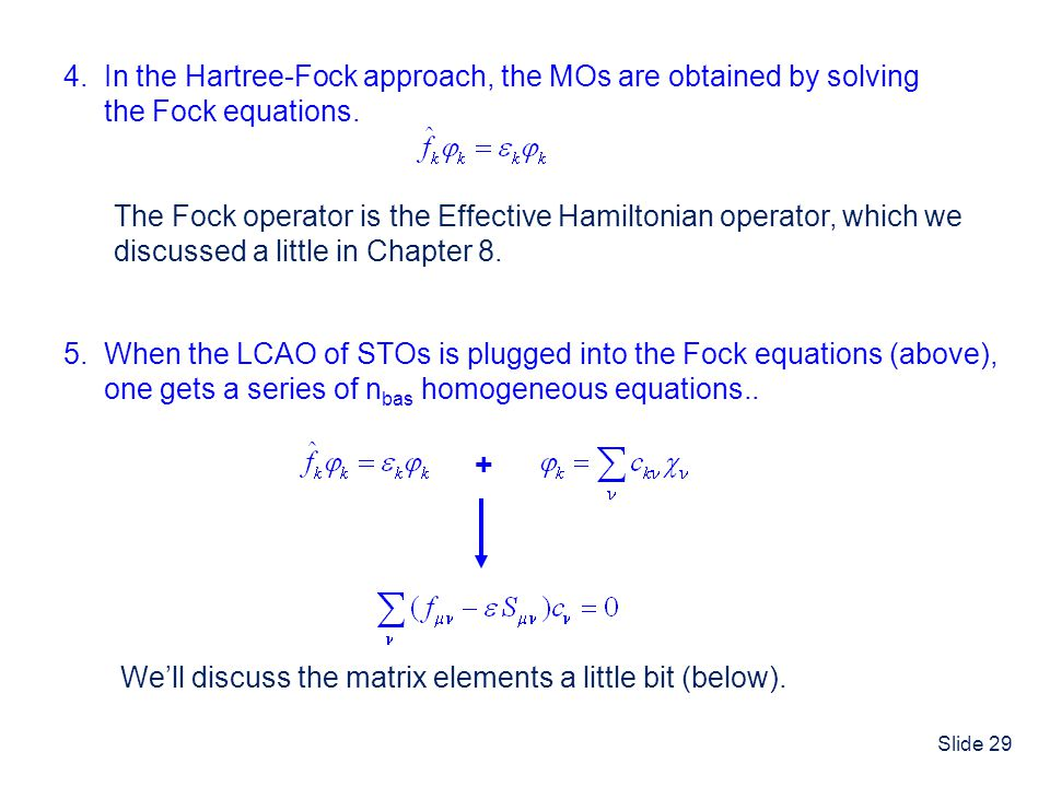 + 4. In the Hartree-Fock approach, the MOs are obtained by solving