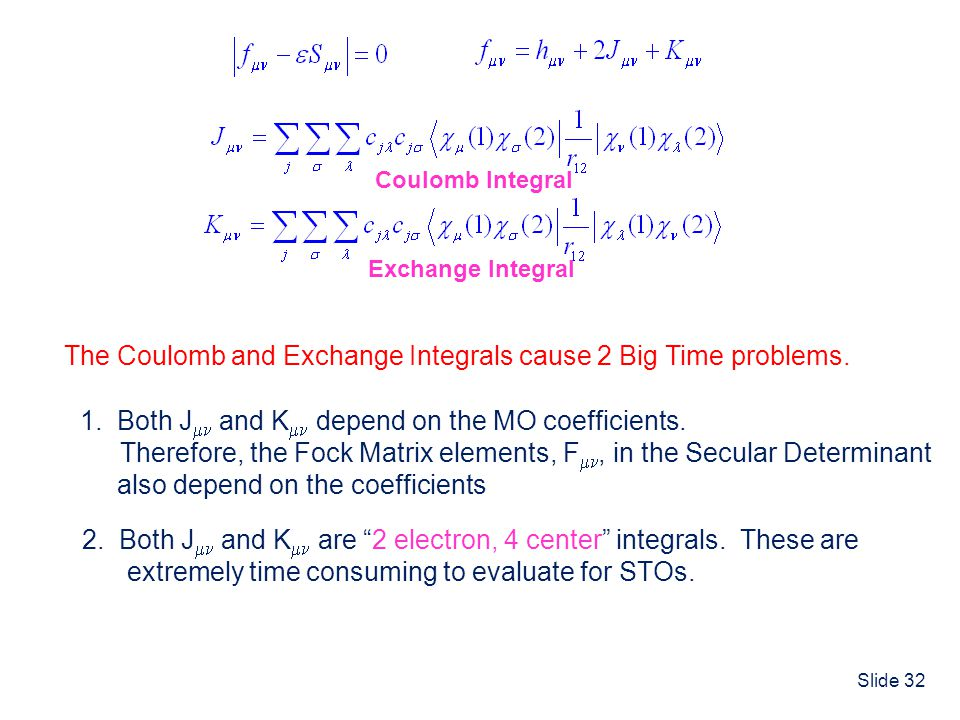 The Coulomb and Exchange Integrals cause 2 Big Time problems.