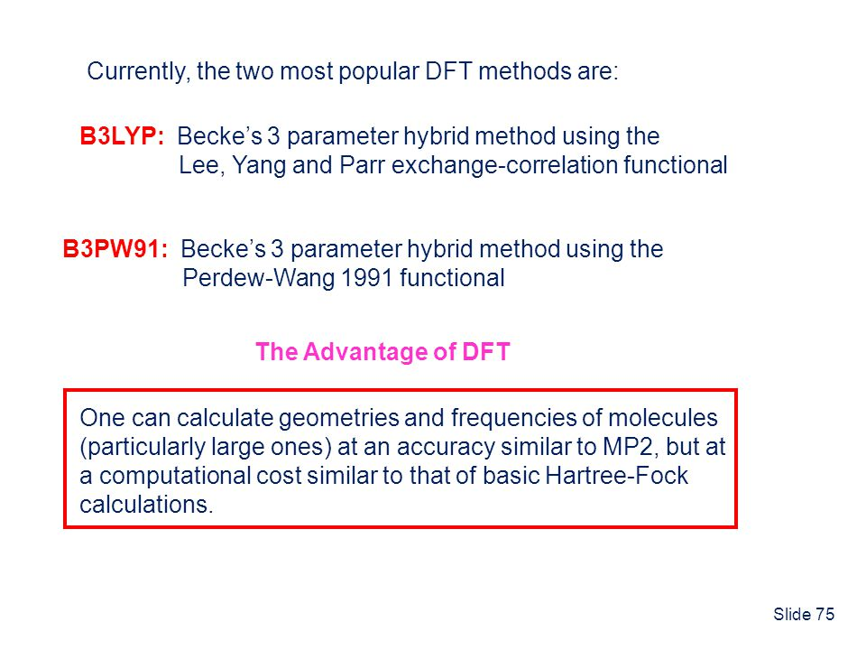 Currently, the two most popular DFT methods are: