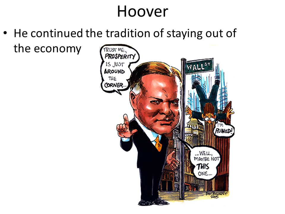 Hoover He continued the tradition of staying out of the economy