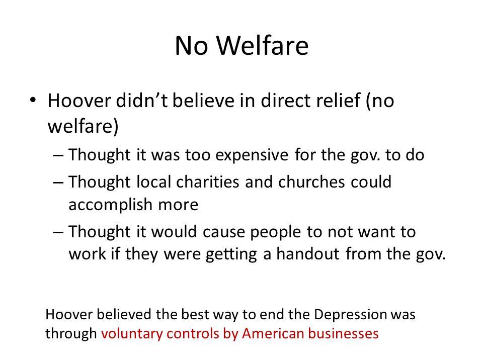 No Welfare Hoover didn't believe in direct relief (no welfare)