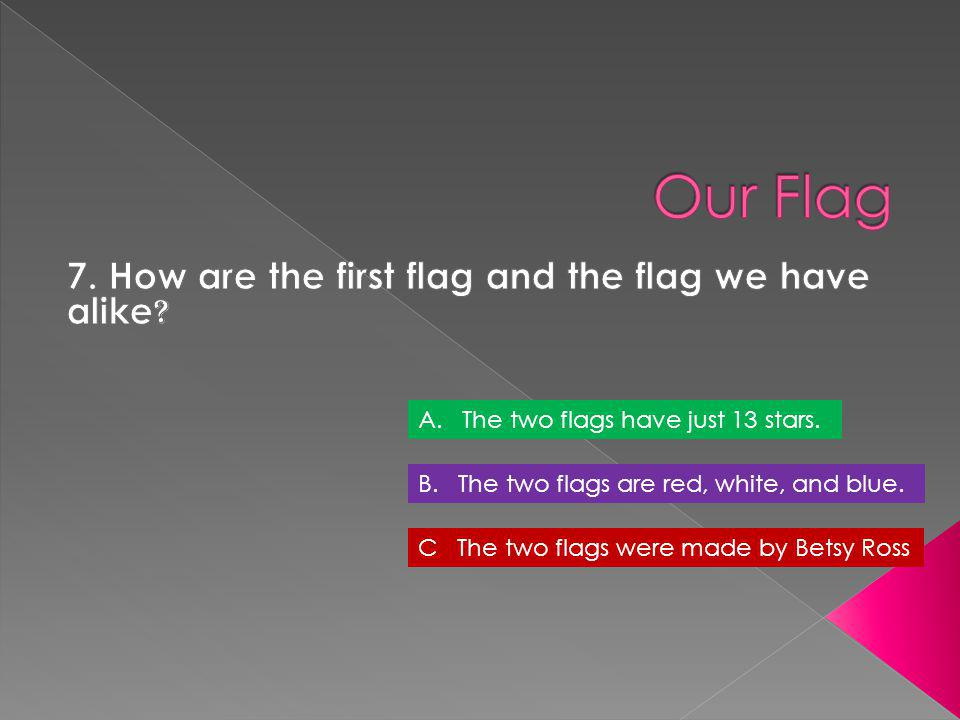 7. How are the first flag and the flag we have alike