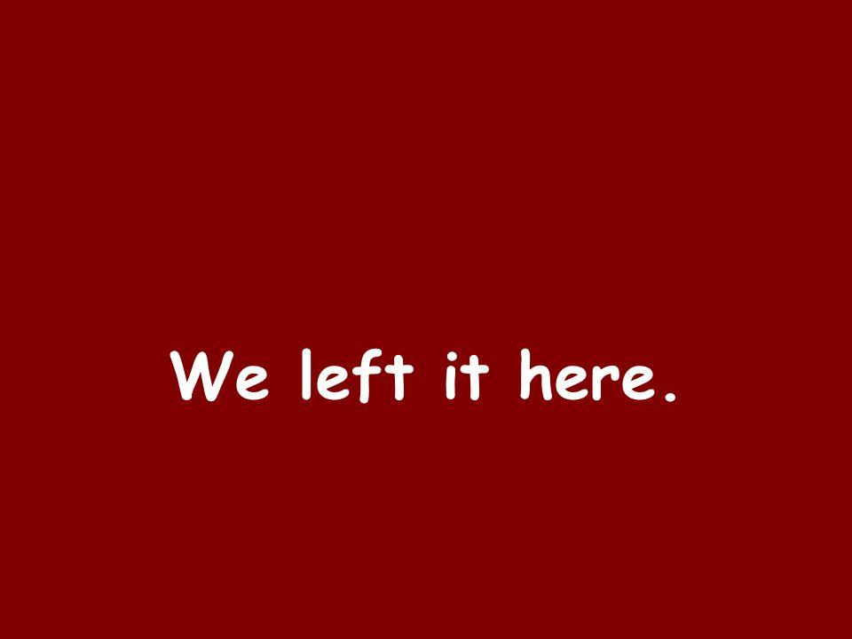 We left it here.