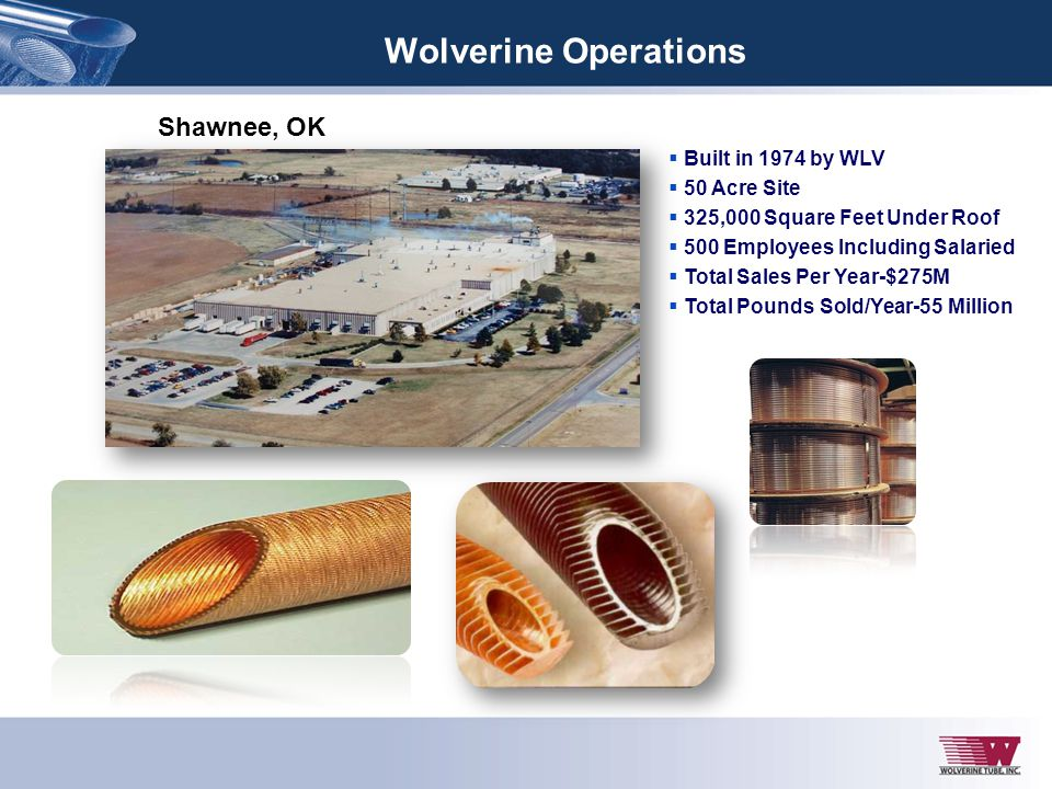 Wolverine Operations Shawnee, OK Built in 1974 by WLV 50 Acre Site