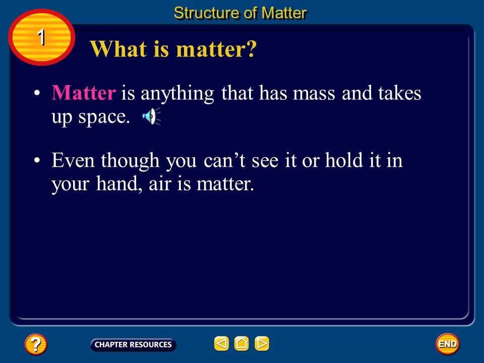 What is matter 1 Matter is anything that has mass and takes up space.