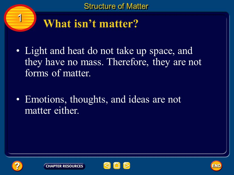 Structure of Matter 1. What isn't matter Light and heat do not take up space, and they have no mass. Therefore, they are not forms of matter.