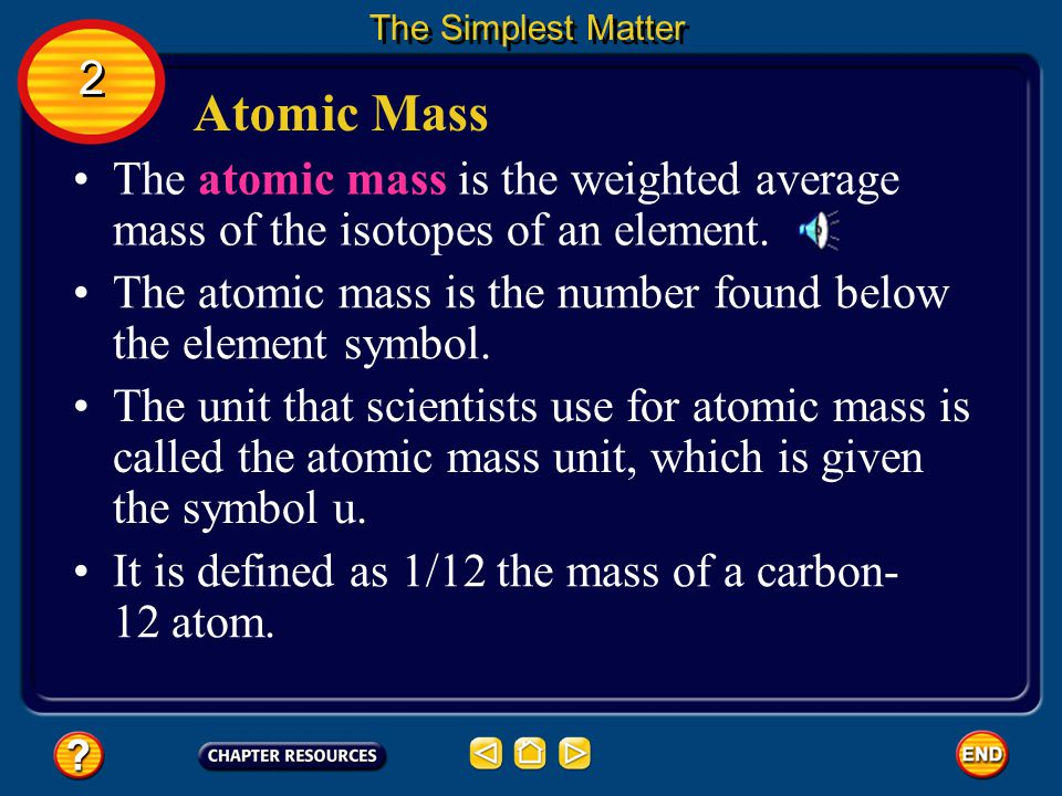 The Simplest Matter 2. Atomic Mass. The atomic mass is the weighted average mass of the isotopes of an element.