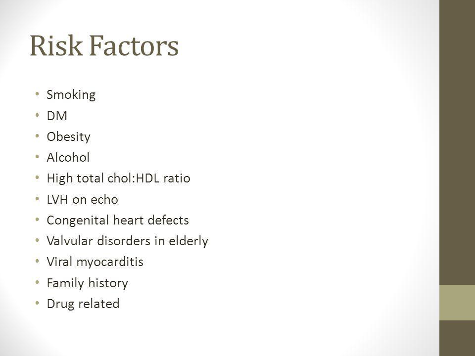 Risk Factors Smoking DM Obesity Alcohol High total chol:HDL ratio