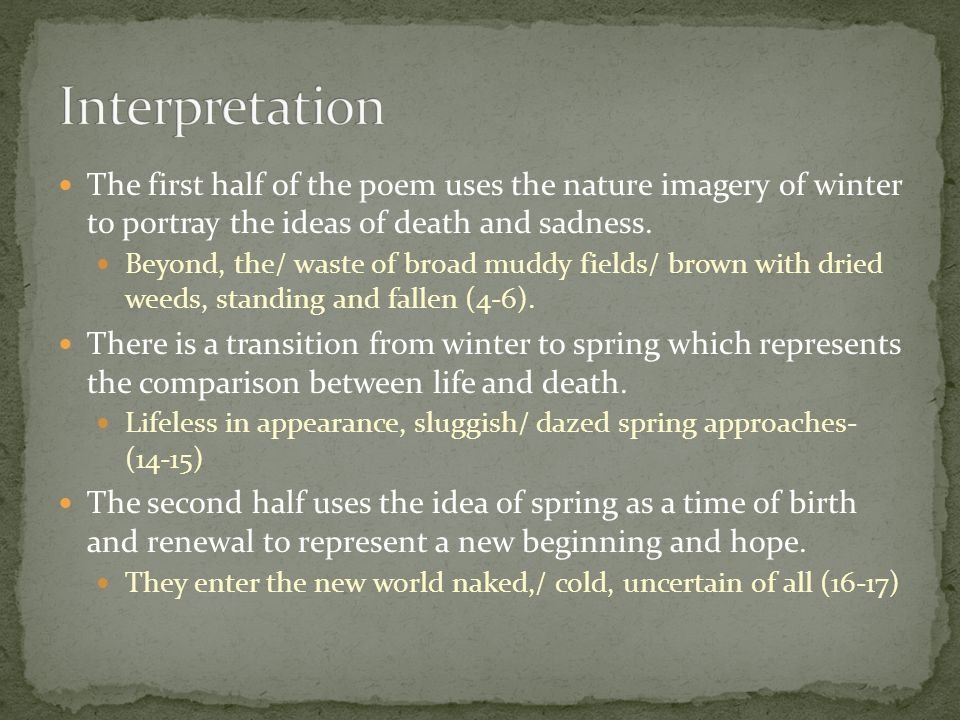Interpretation The first half of the poem uses the nature imagery of winter to portray the ideas of death and sadness.