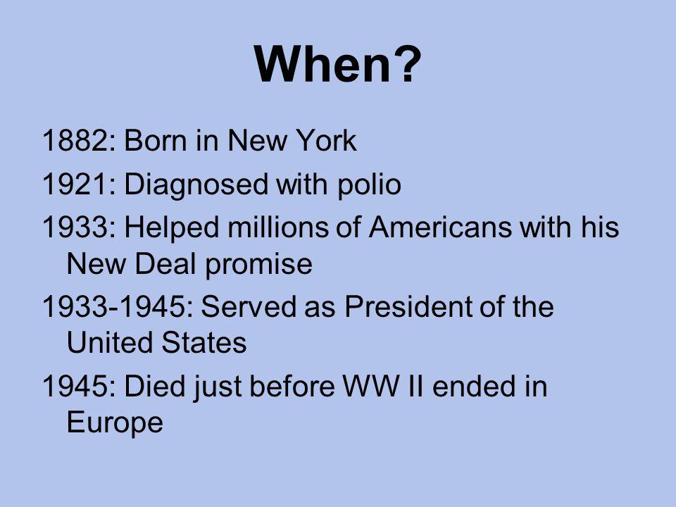 When 1882: Born in New York 1921: Diagnosed with polio