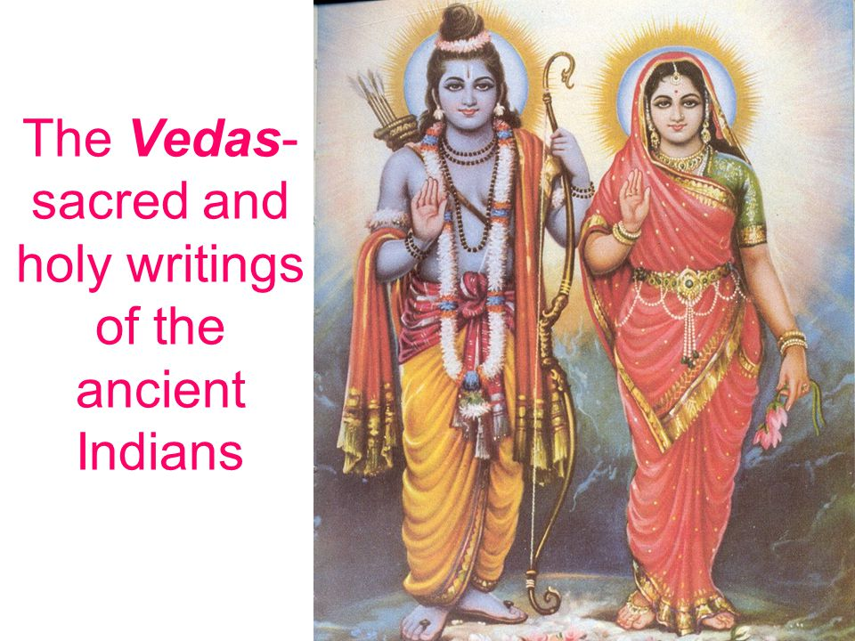 The Vedas- sacred and holy writings of the ancient Indians