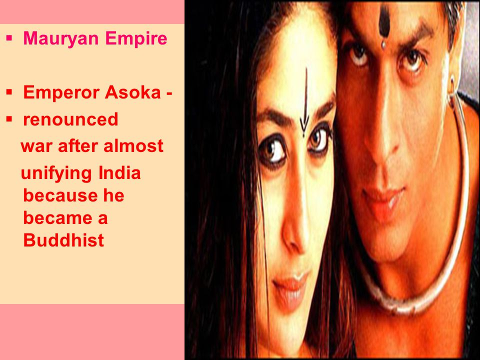 Mauryan Empire Emperor Asoka - renounced. war after almost.