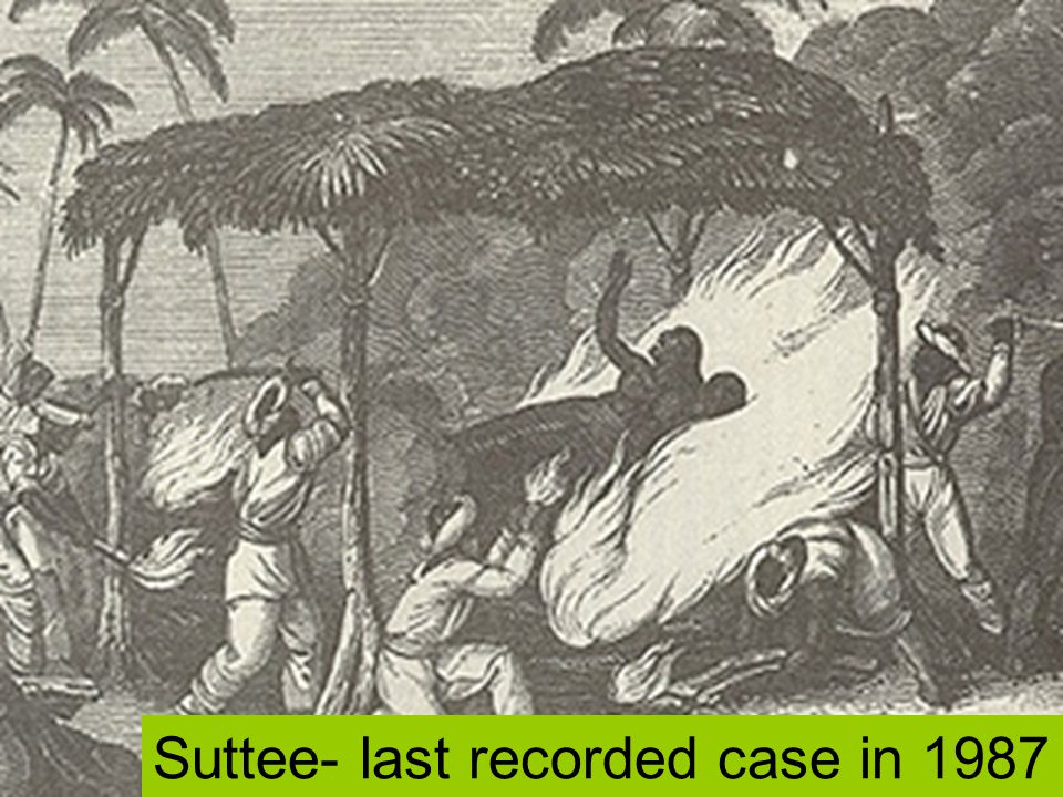 Suttee- last recorded case in 1987