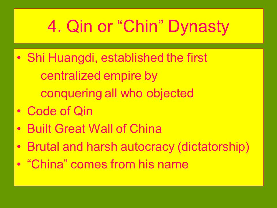 4. Qin or Chin Dynasty Shi Huangdi, established the first