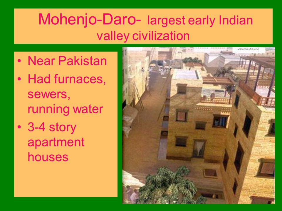 Mohenjo-Daro- largest early Indian valley civilization