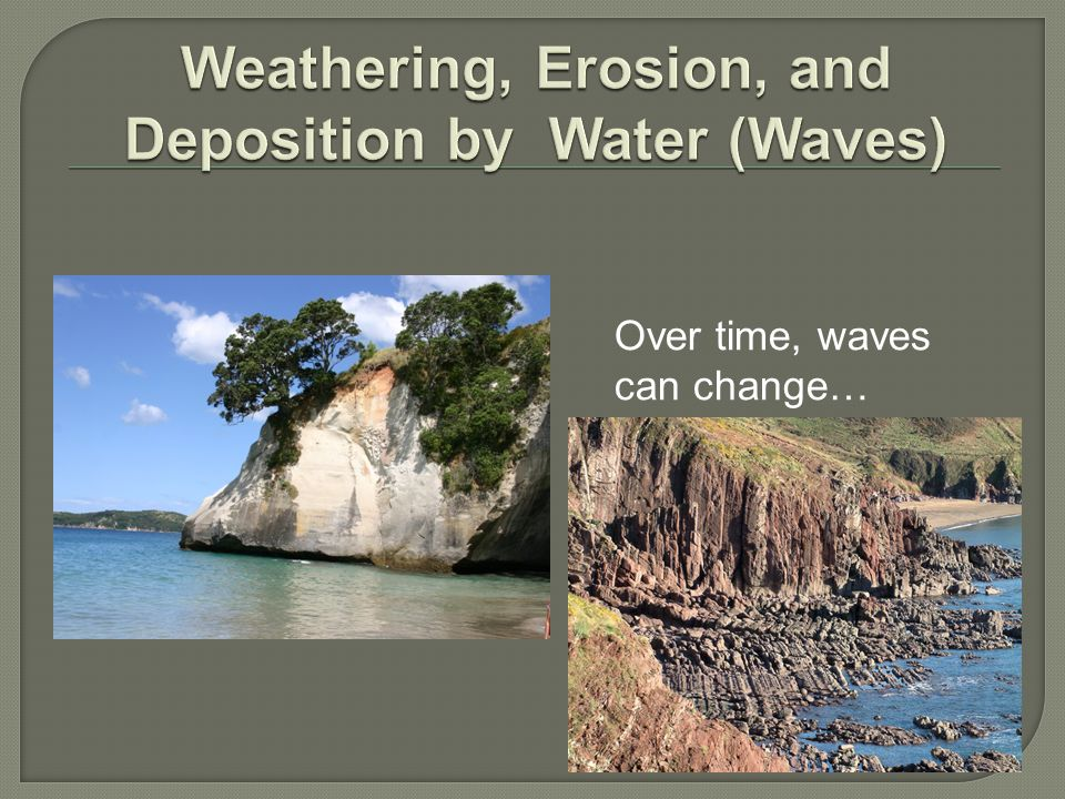 Weathering, Erosion, and Deposition by Water (Waves)
