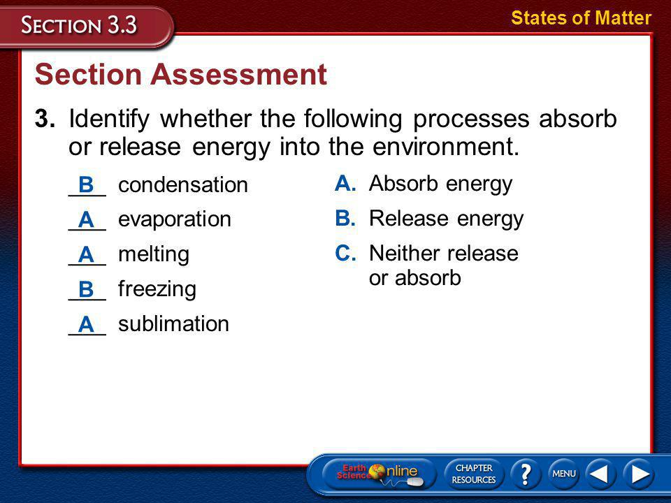 States of Matter Section Assessment. 3. Identify whether the following processes absorb or release energy into the environment.