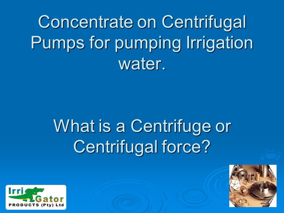 Concentrate on Centrifugal Pumps for pumping Irrigation water
