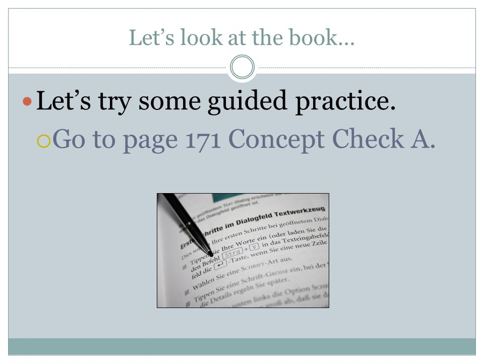 Let's try some guided practice. Go to page 171 Concept Check A.