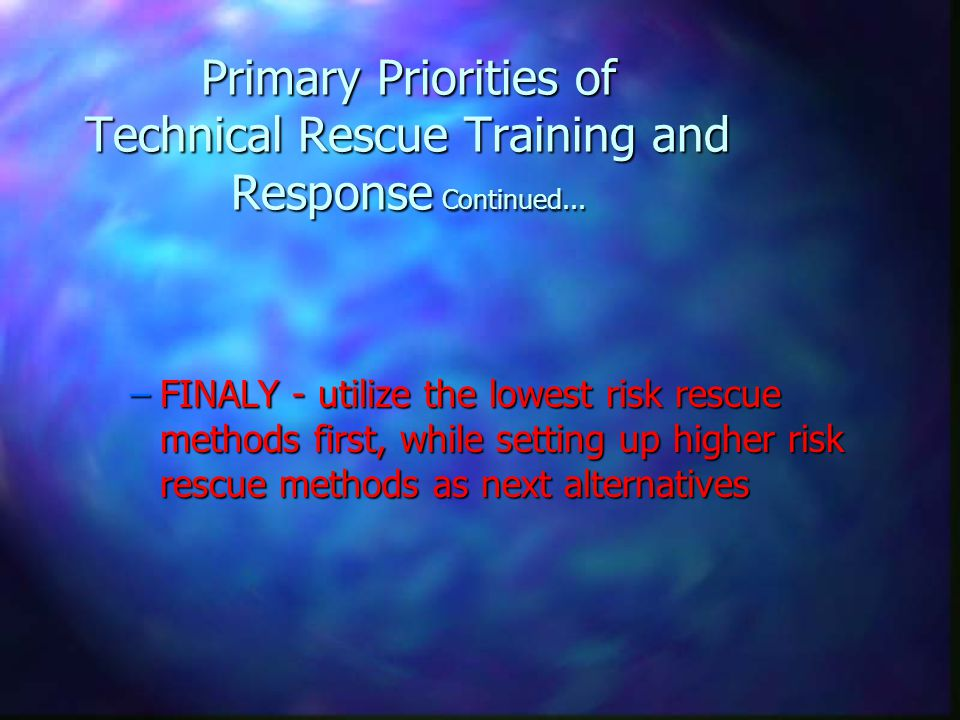 Primary Priorities of Technical Rescue Training and Response Continued...