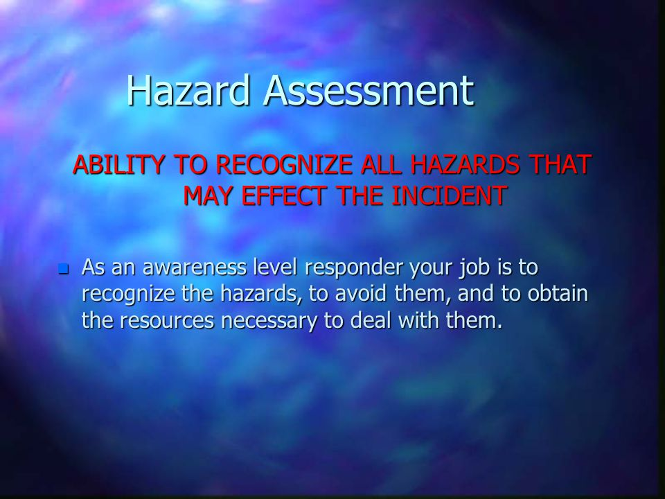 ABILITY TO RECOGNIZE ALL HAZARDS THAT MAY EFFECT THE INCIDENT