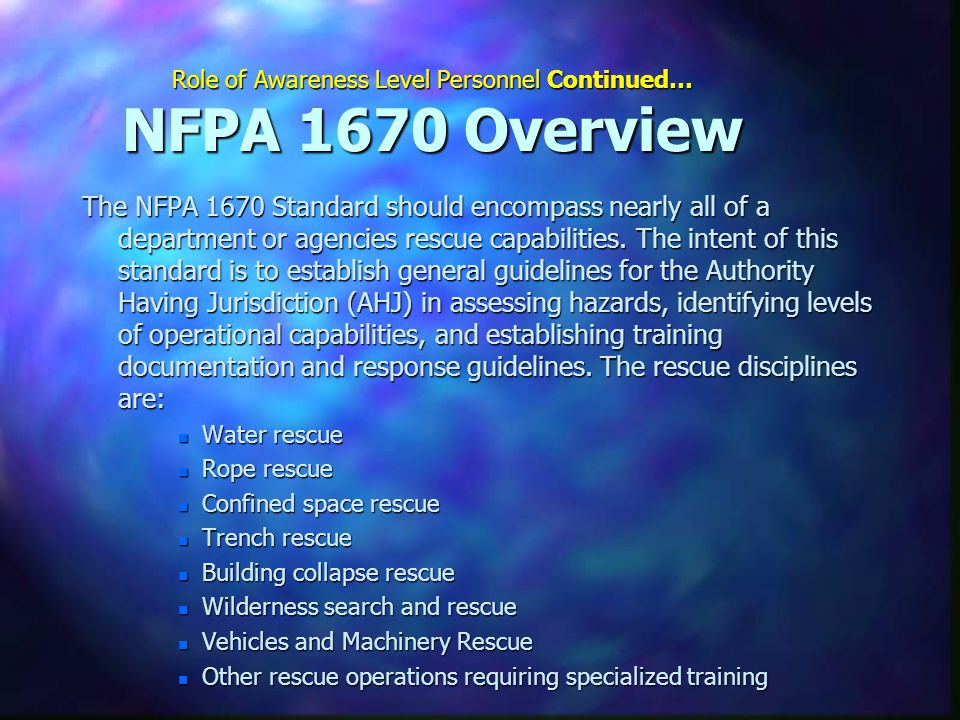 Role of Awareness Level Personnel Continued… NFPA 1670 Overview