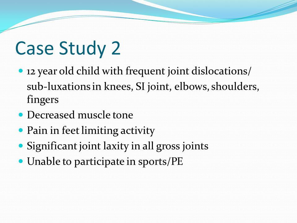 Case Study 2 12 year old child with frequent joint dislocations/