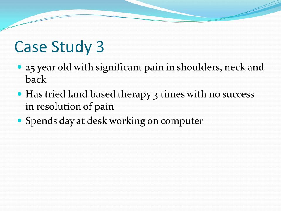Case Study 3 25 year old with significant pain in shoulders, neck and back.