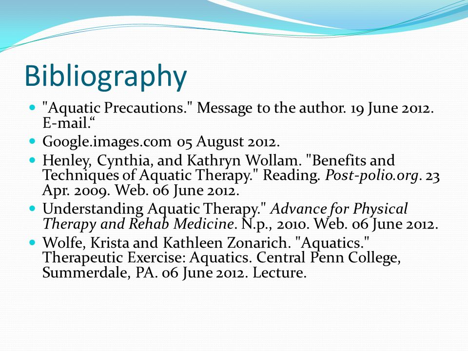 Bibliography Aquatic Precautions. Message to the author. 19 June 2012. E-mail. Google.images.com 05 August 2012.