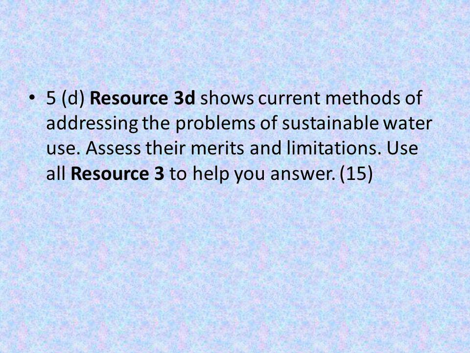 5 (d) Resource 3d shows current methods of addressing the problems of sustainable water use.